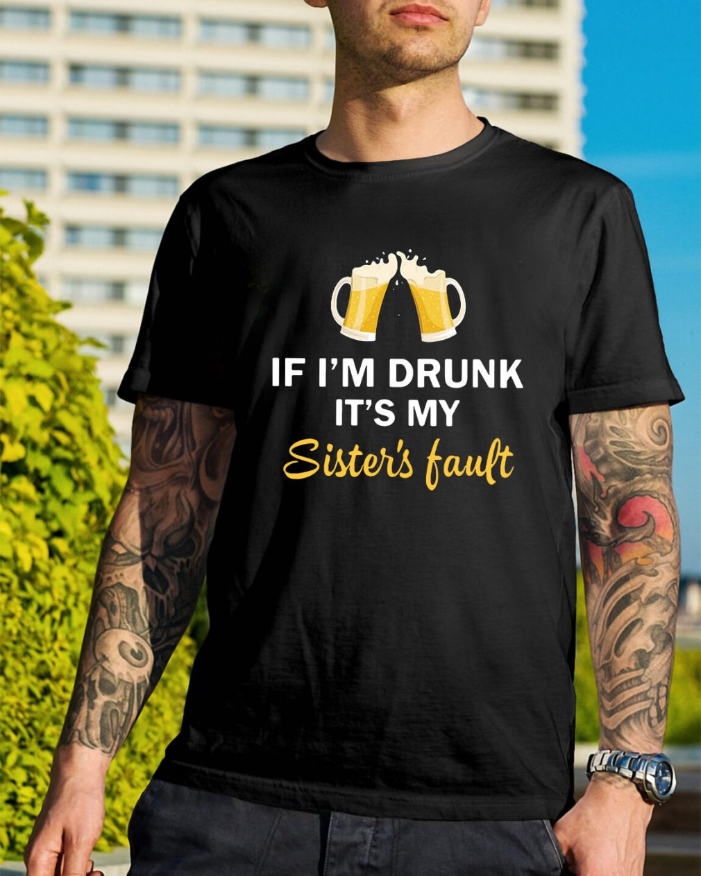 Beer if I'm drunk it's my sister's fault shirt