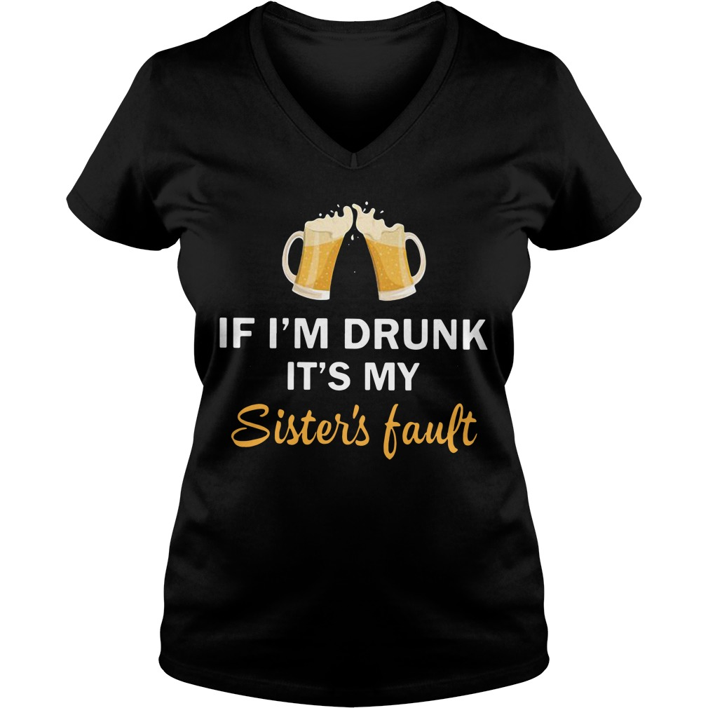 Beer if I'm drunk it's my sister's fault V-neck T-shirt