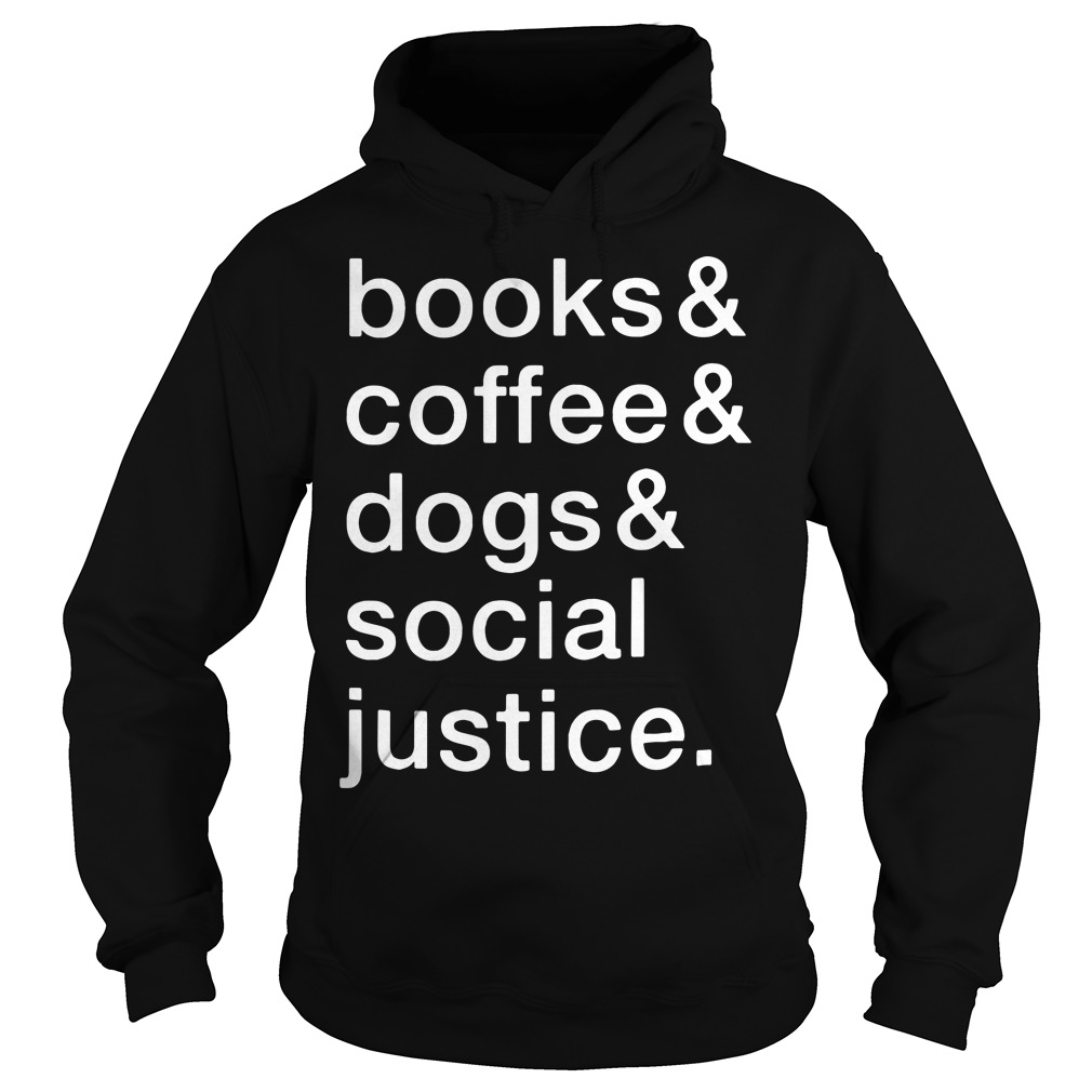 Books and coffee and dogs and social justice Hoodie