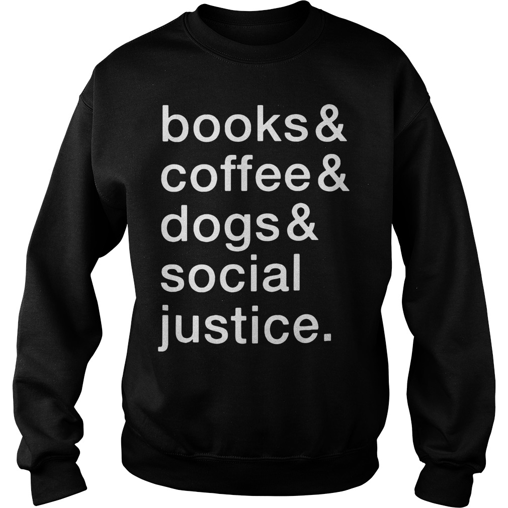 Books and coffee and dogs and social justice Sweater
