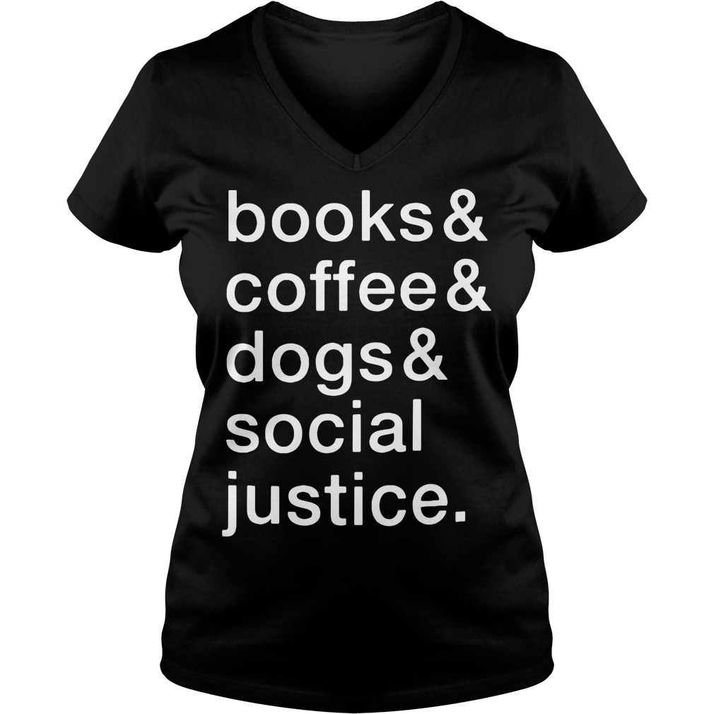 Books and coffee and dogs and social justice V-neck T-shirt