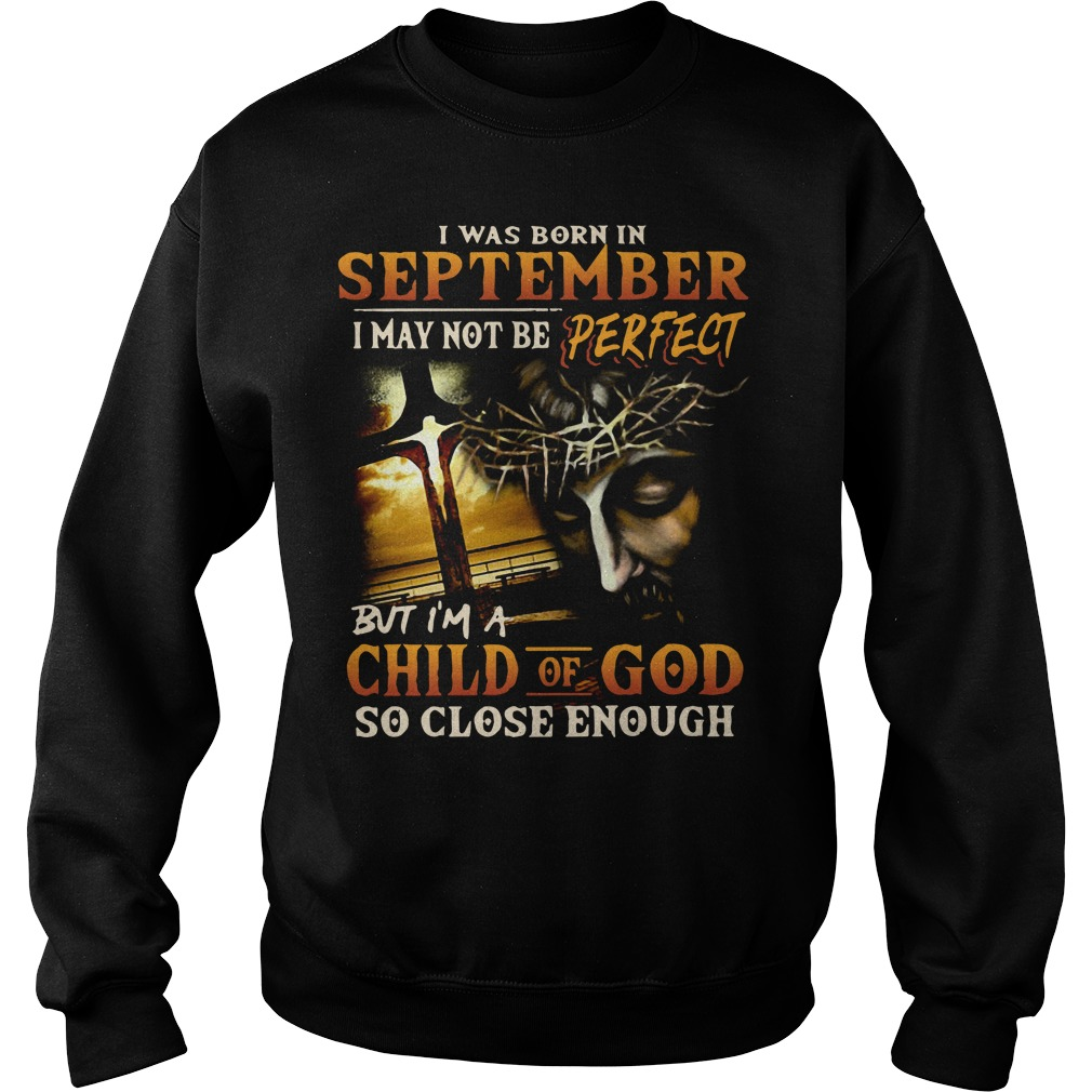 I was born in September I may not be perfect but I'm a child of God Sweater