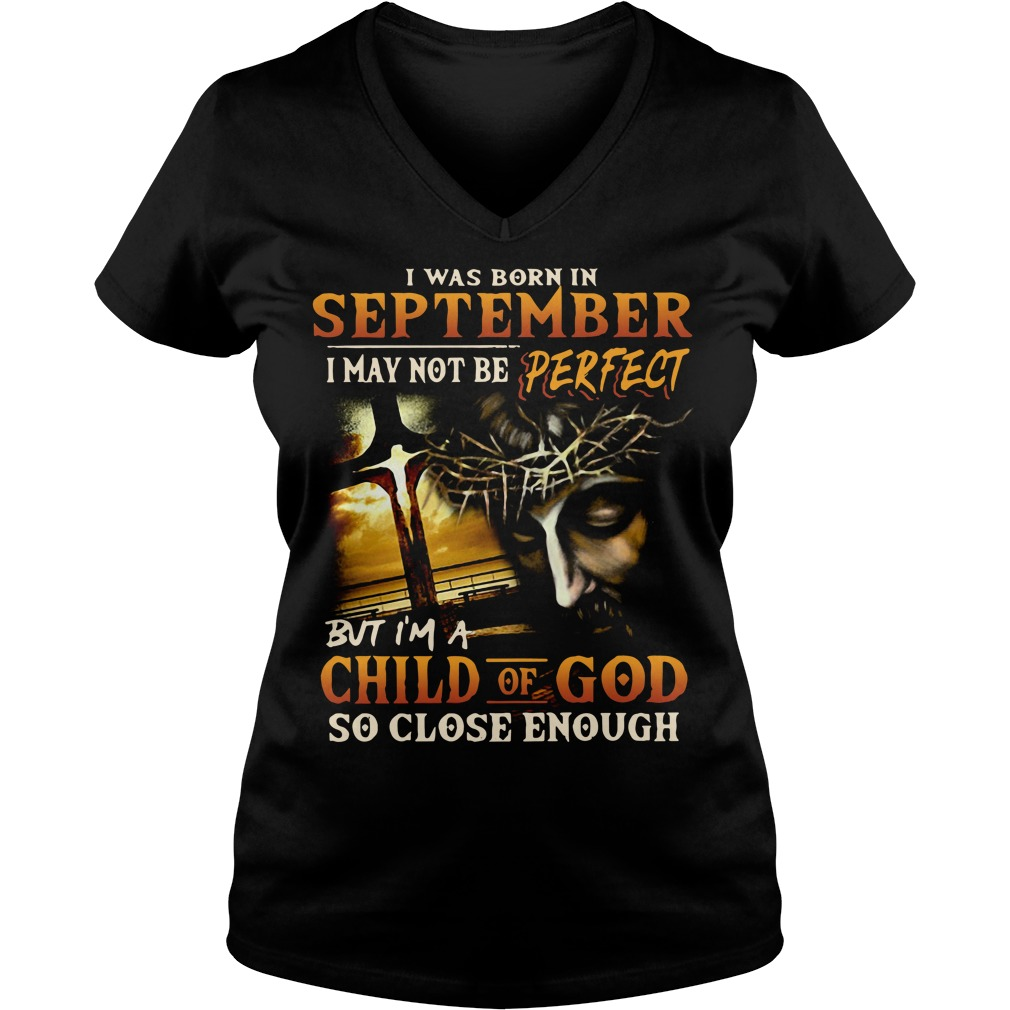 I was born in September I may not be perfect but I'm a child of God V-neck T-shirt