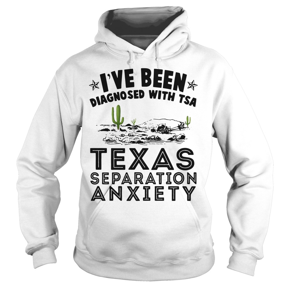 Cactus I've been diagnosed with TSA Texas separation anxiety Hoodie