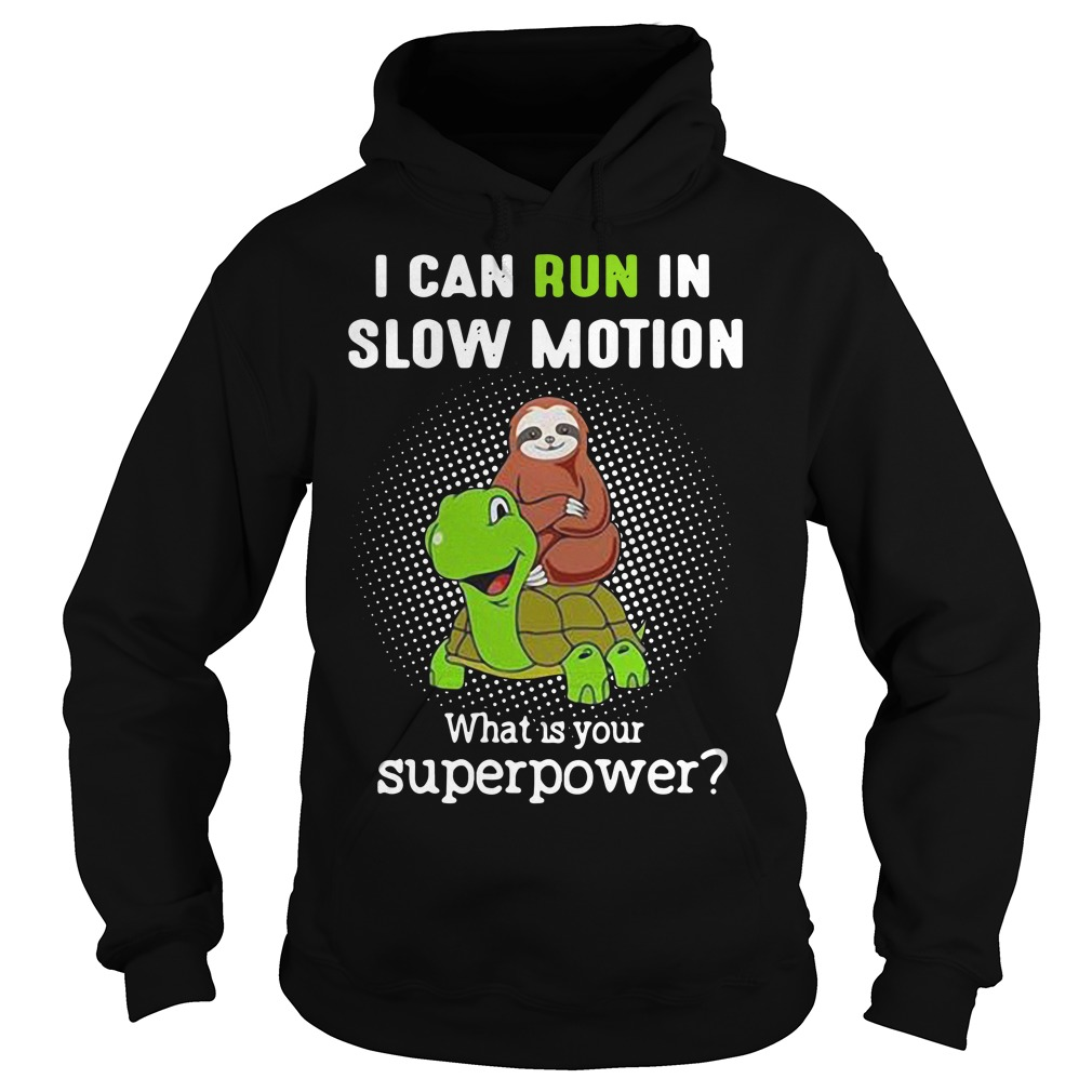 I can run in slow motion what is your superpower Hoodie
