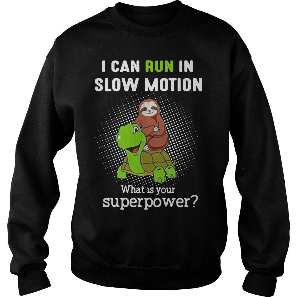I can run in slow motion what is your superpower Sweater