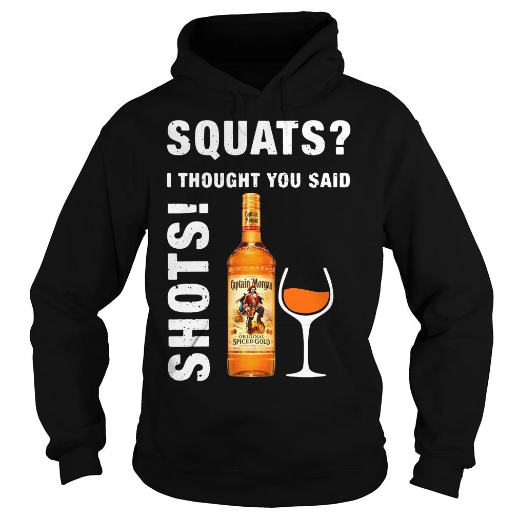 Captain Morgan squats I thought you said shots Hoodie