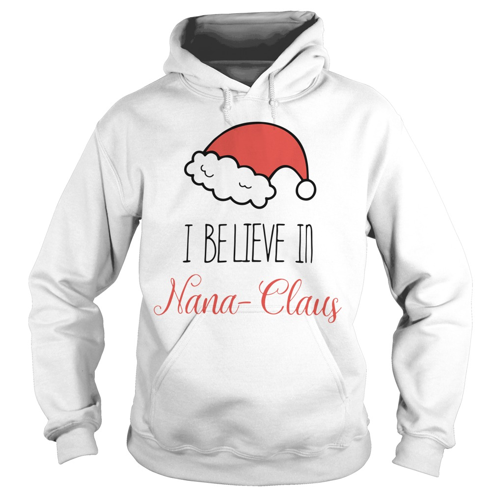 Christmas I believe in Nana Claus Hoodie