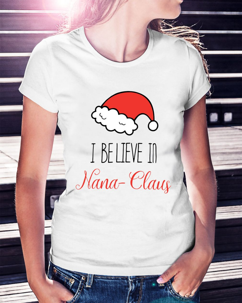 Christmas I believe in Nana Claus Ladies Tee