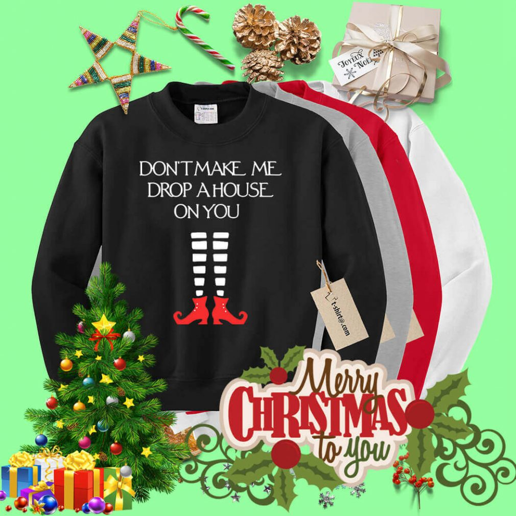 Christmas don't make me drop a house on you Sweater