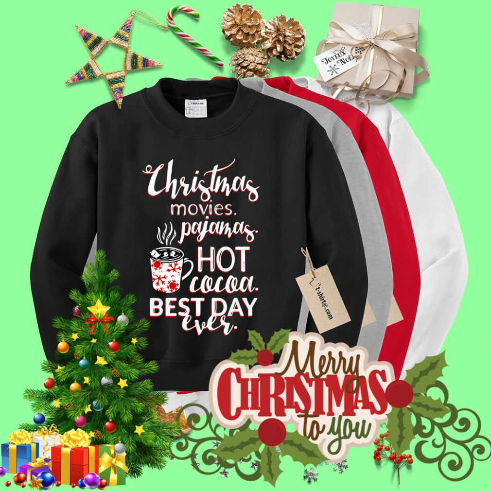 Christmas movies pajamas hot cocoa best day ever shirt, sweater