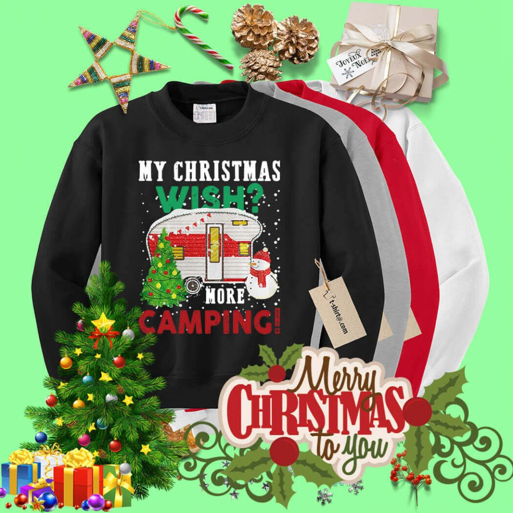 My Christmas wish more camping shirt, sweater