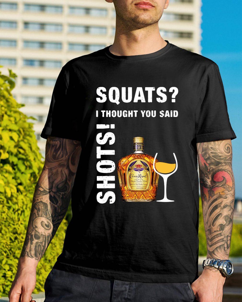 Crown Royal squats I thought you said shots shirt