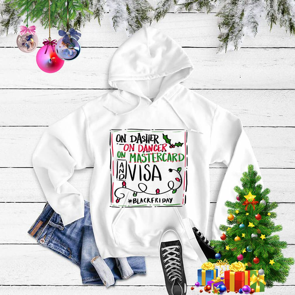 On Dasher on dancer on Mastercard and visa blackfriday shirt, sweater