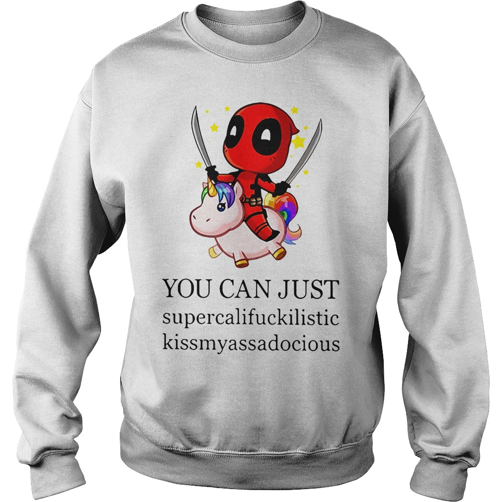 Deadpool you can just supercalifuckilistic kissmyassadocious Sweater