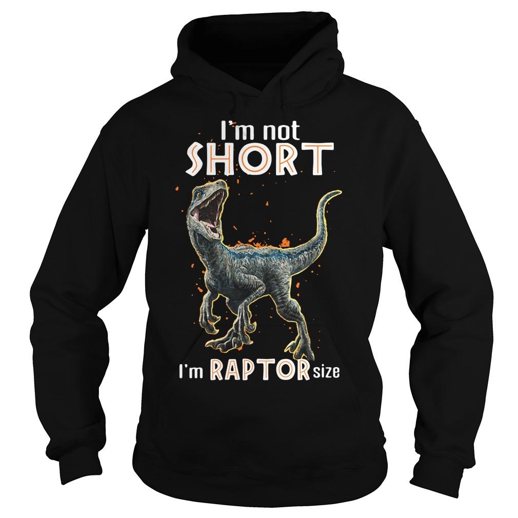 Dinosaur I not short I'm Raptor size Hoodie