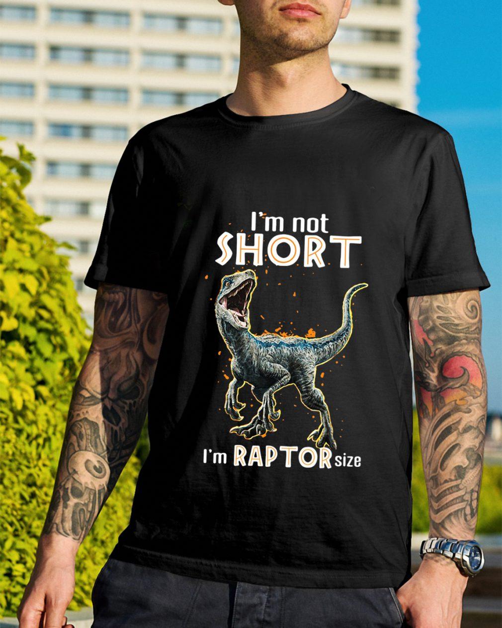Dinosaur I not short I'm Raptor size shirt