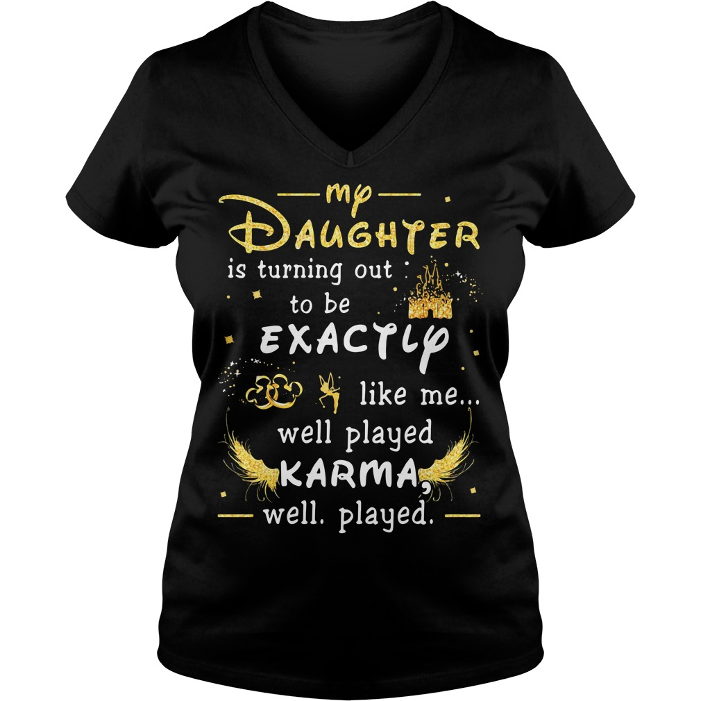 Disney my daughter is turning out to be exactly like me V-neck T-shirt