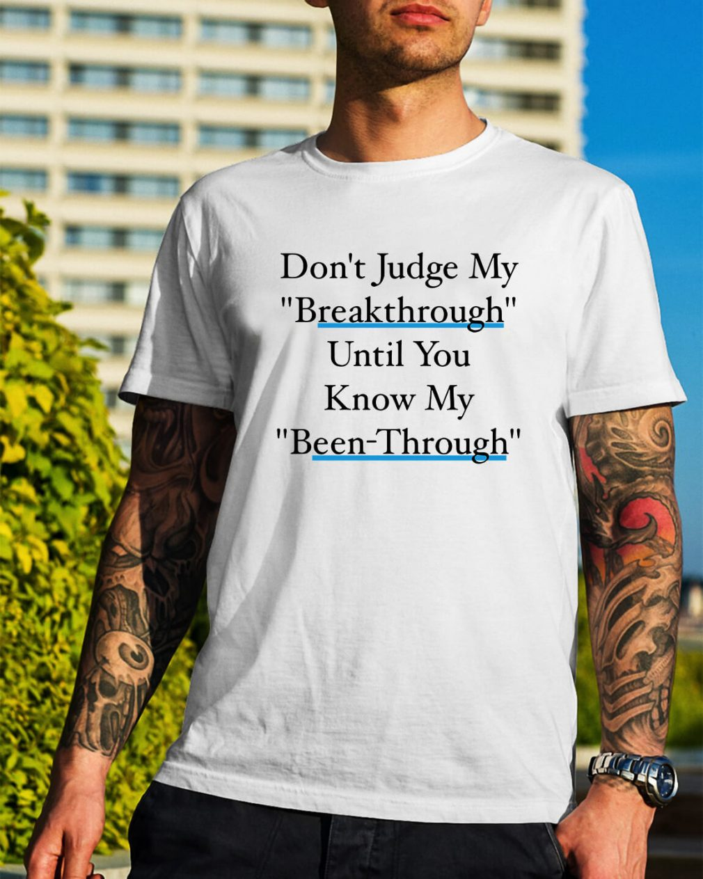 Don't judge my breakthrough until you know my been through shirt