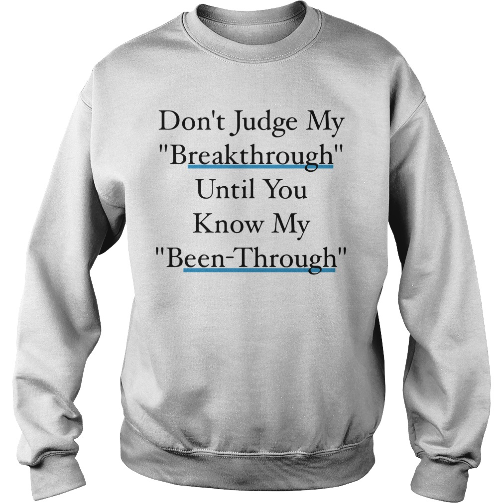 Don't judge my breakthrough until you know my been through Sweater