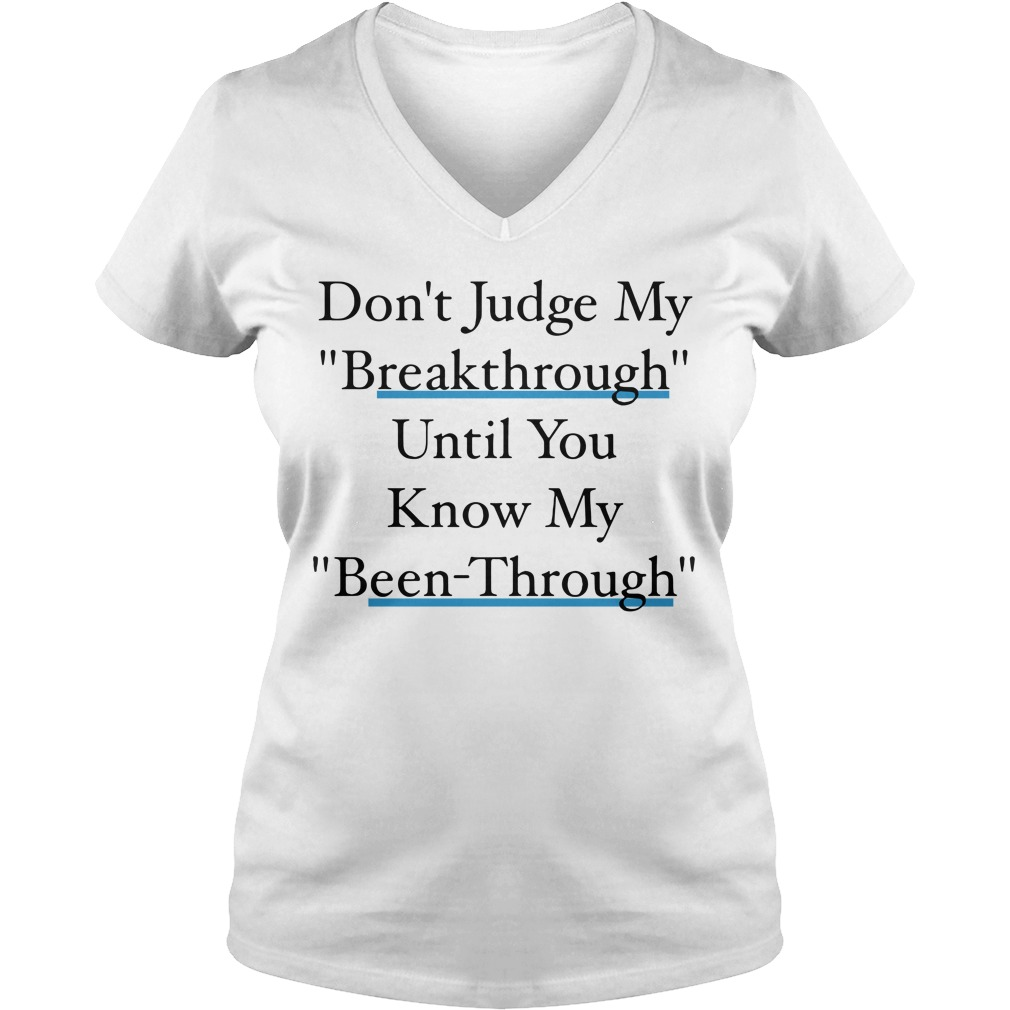 Don't judge my breakthrough until you know my been through V-neck T-shirt