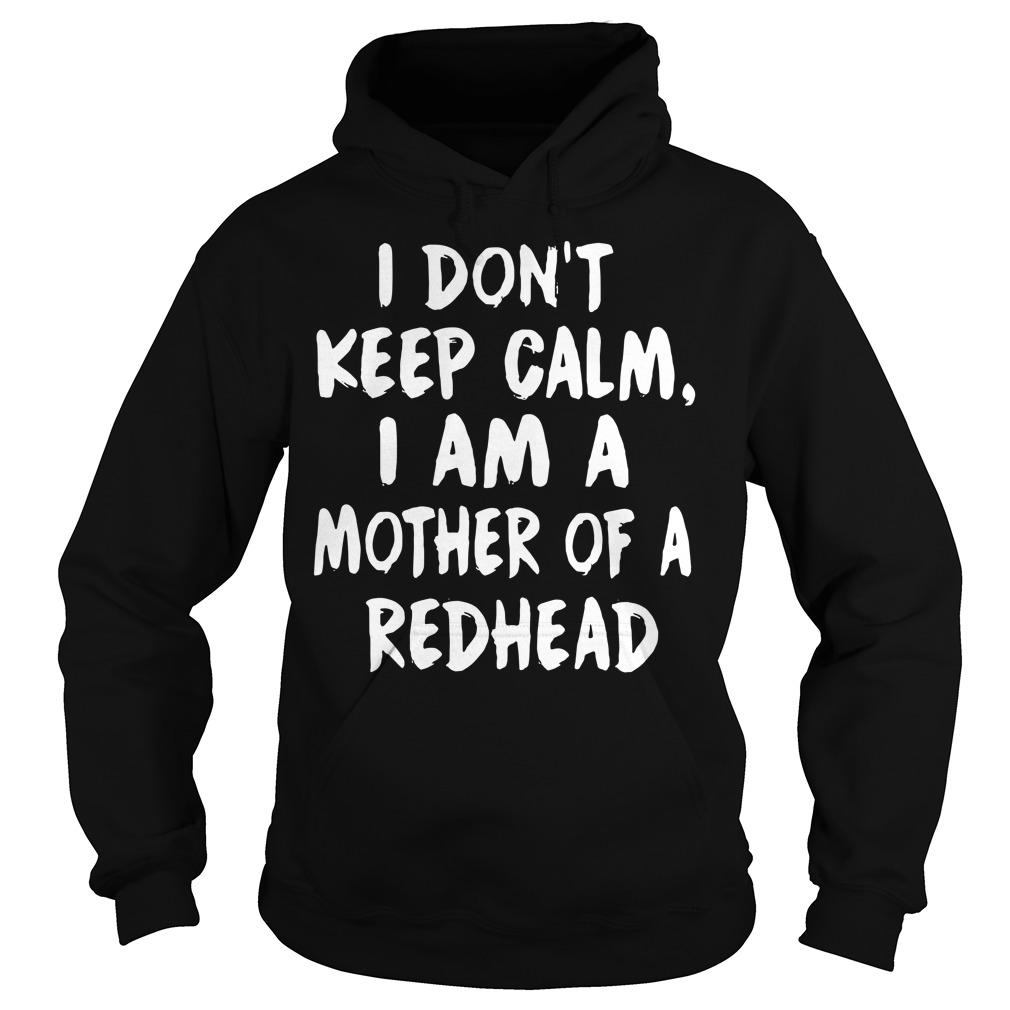 I don't keep calm I am a mother of a redhead Hoodie