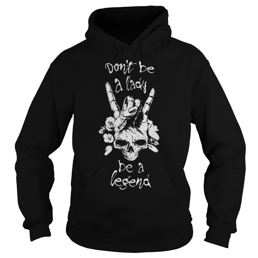 Don't be a lady be a legend Hoodie