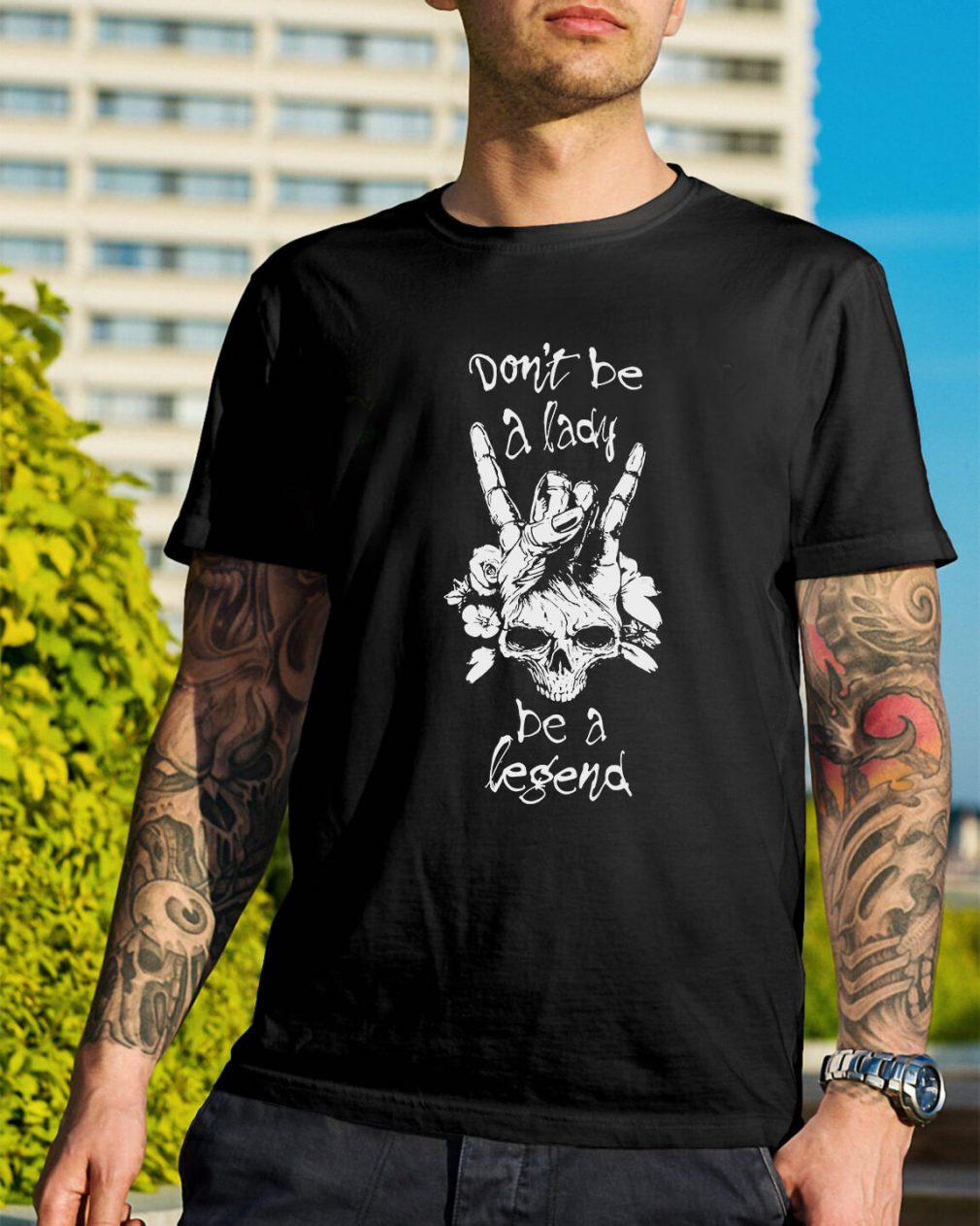 Don't be a lady be a legend shirt