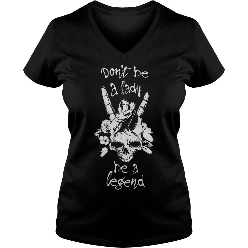 Don't be a lady be a legend V-neck T-shirt