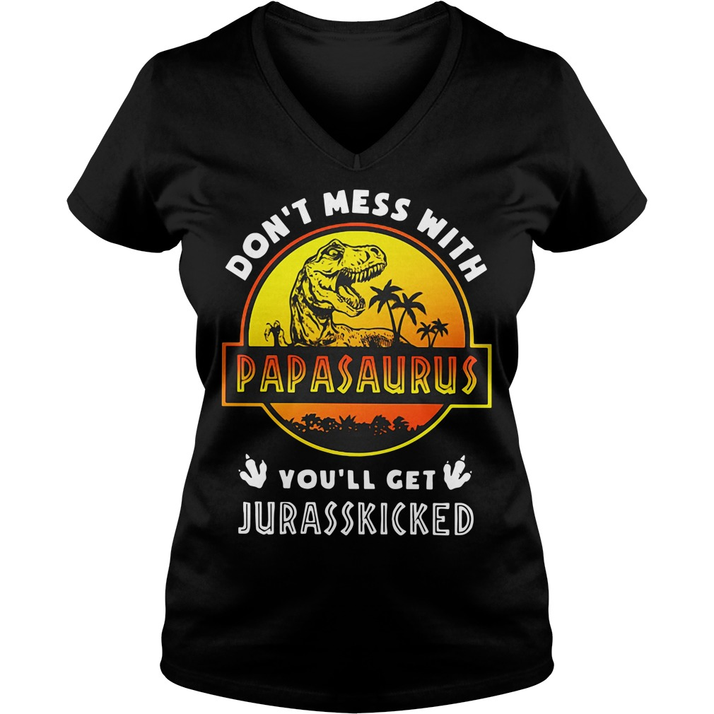 Don't mess with Papasaurus you'll get Jurasskicked V-neck T-shirt
