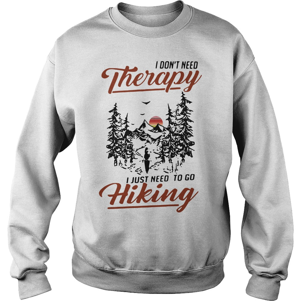 I don't need Therapy I just need to go hiking Sweater