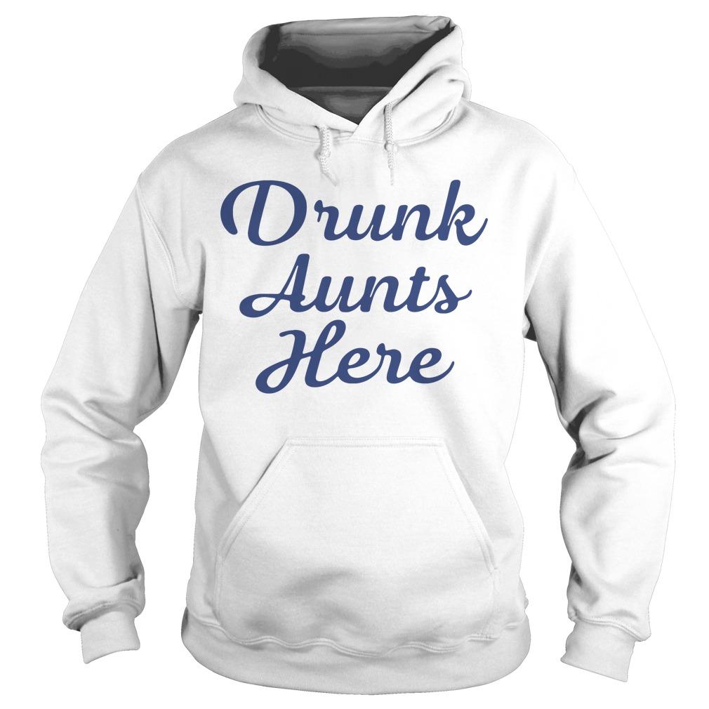 Drunk aunts here Hoodie