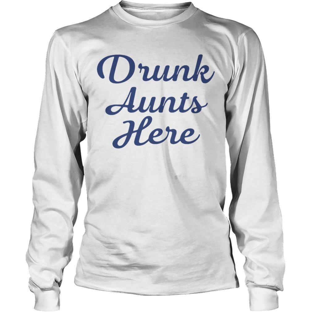 Drunk aunts here Longsleeve Tee