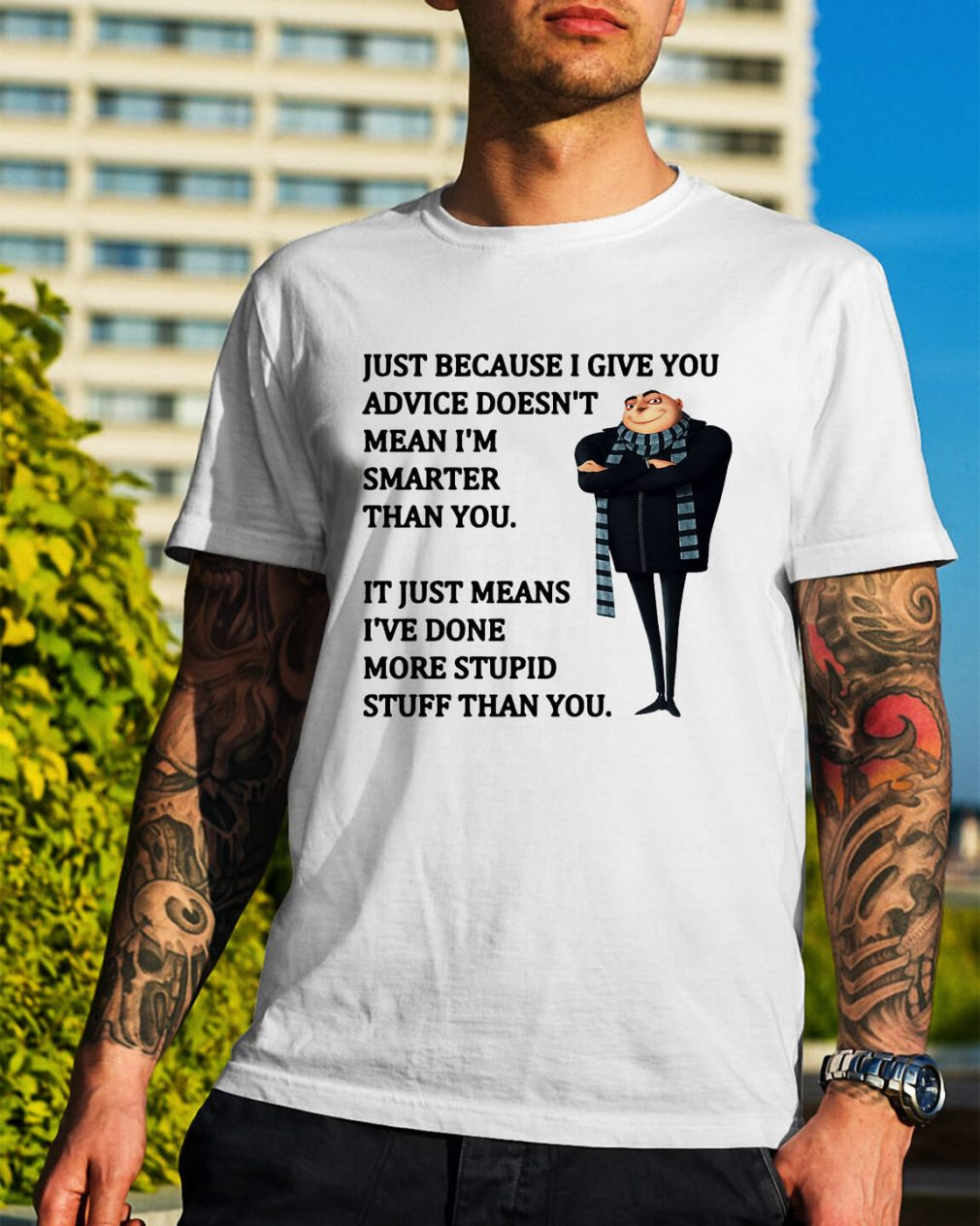Felonius Gru - Just because I give you advice doesn't mean shirt