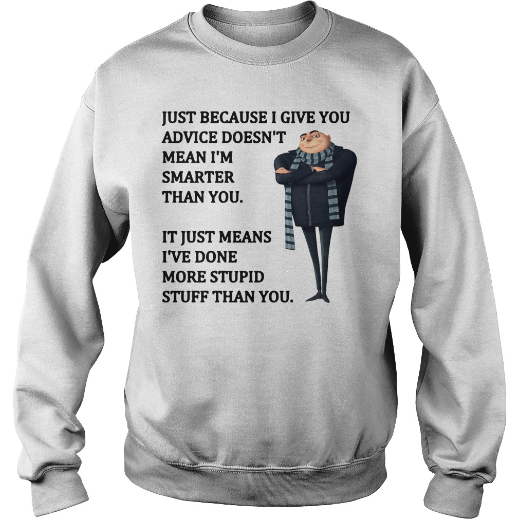Felonius Gru - Just because I give you advice doesn't mean Sweater