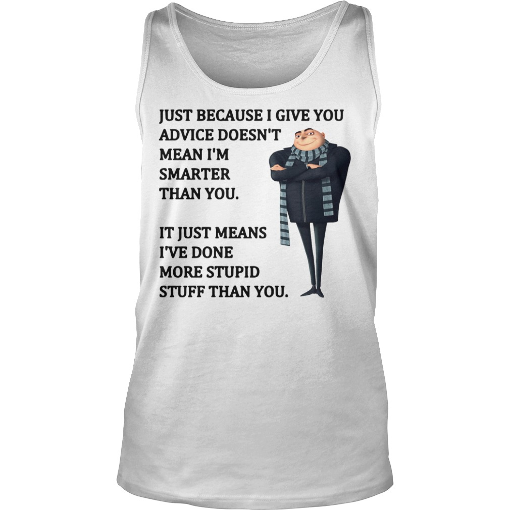 Felonius Gru - Just because I give you advice doesn't mean Tank Top