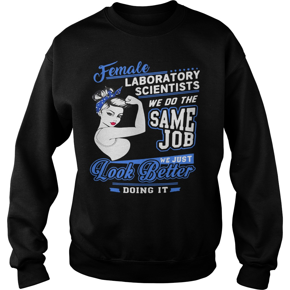 Female Laboratory scientists we do the same job we just look better Sweater