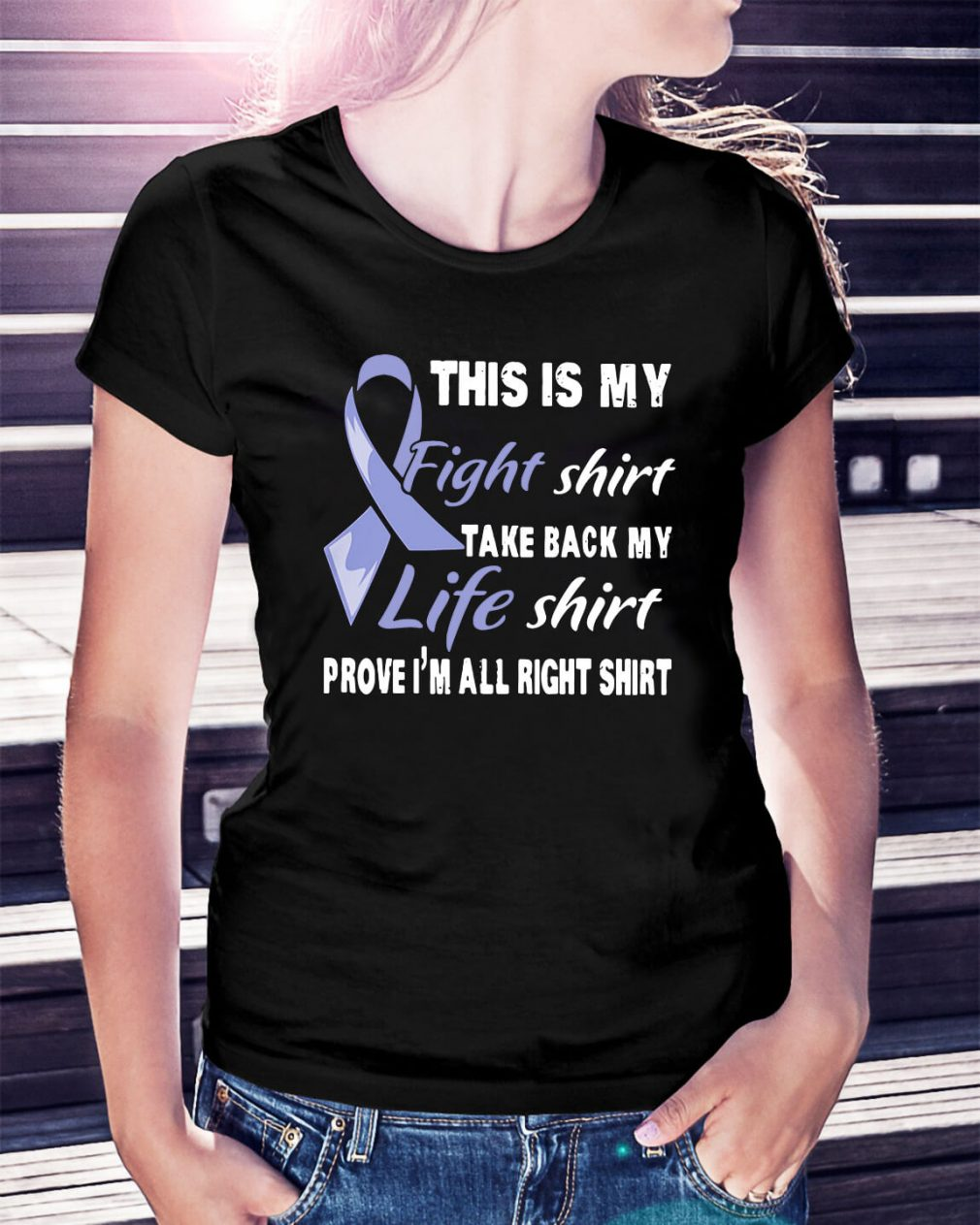 This is my fight shirt take back my life shirt prove I'm all right Ladies Tee