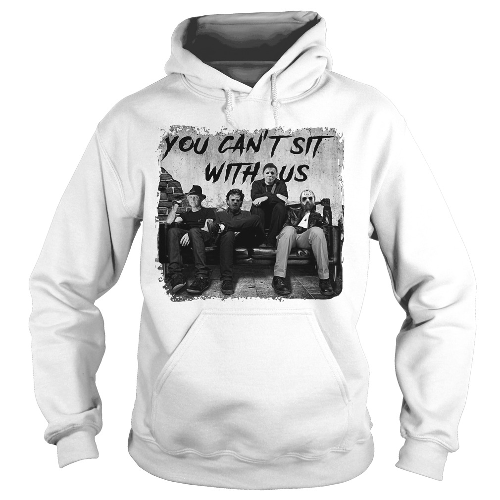 Freddy Jason Michael Myers And Leatherface you can't sit with us Hoodie