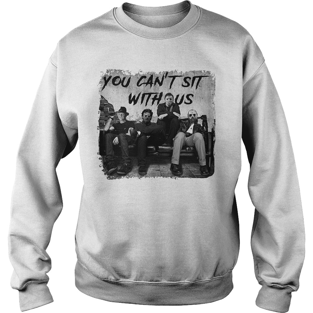 Freddy Jason Michael Myers And Leatherface you can't sit with us Sweater