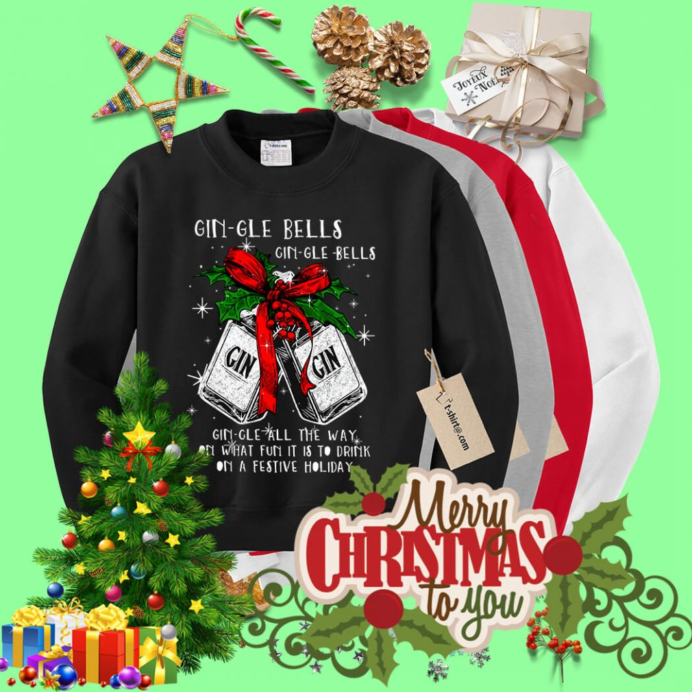 Gin-gle bells gin-gle-bell gin-gle bell all the way shirt, sweater