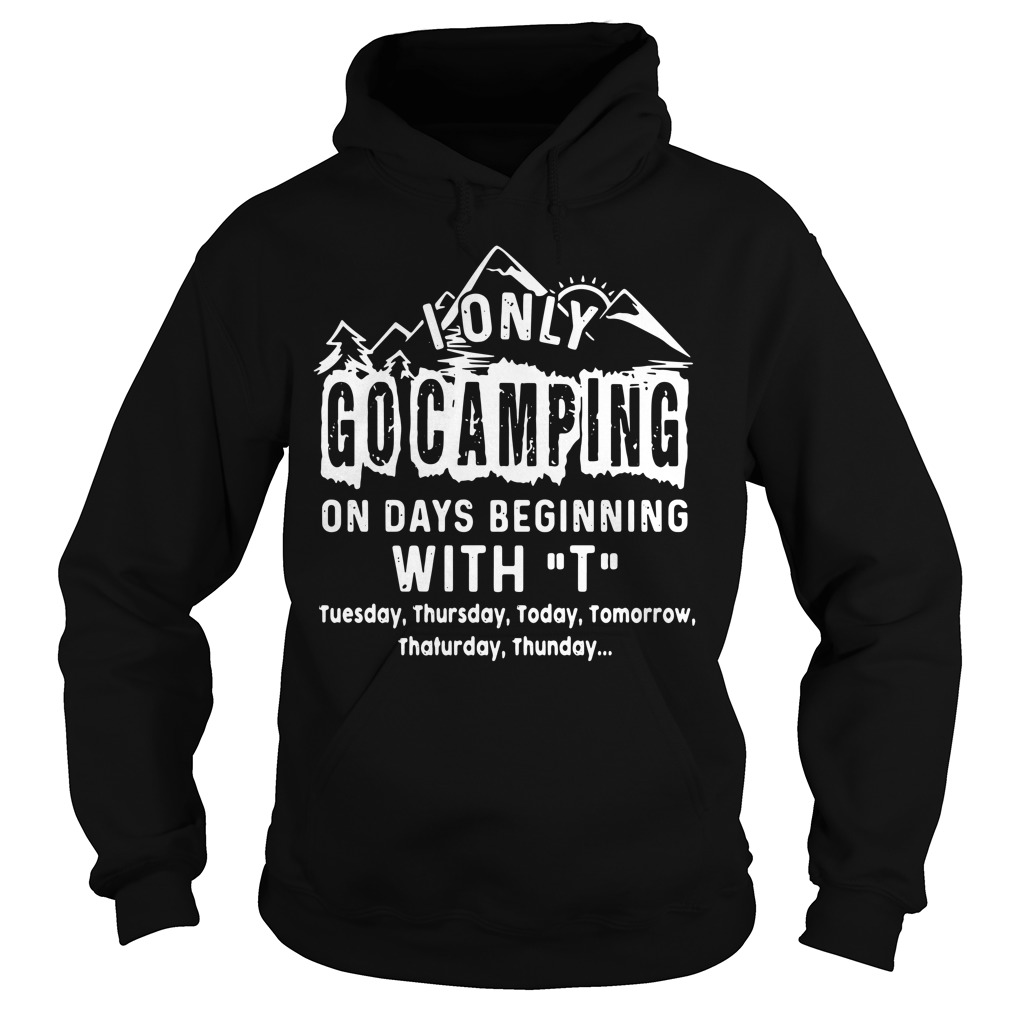 I only go camping on days beginning with T Hoodie