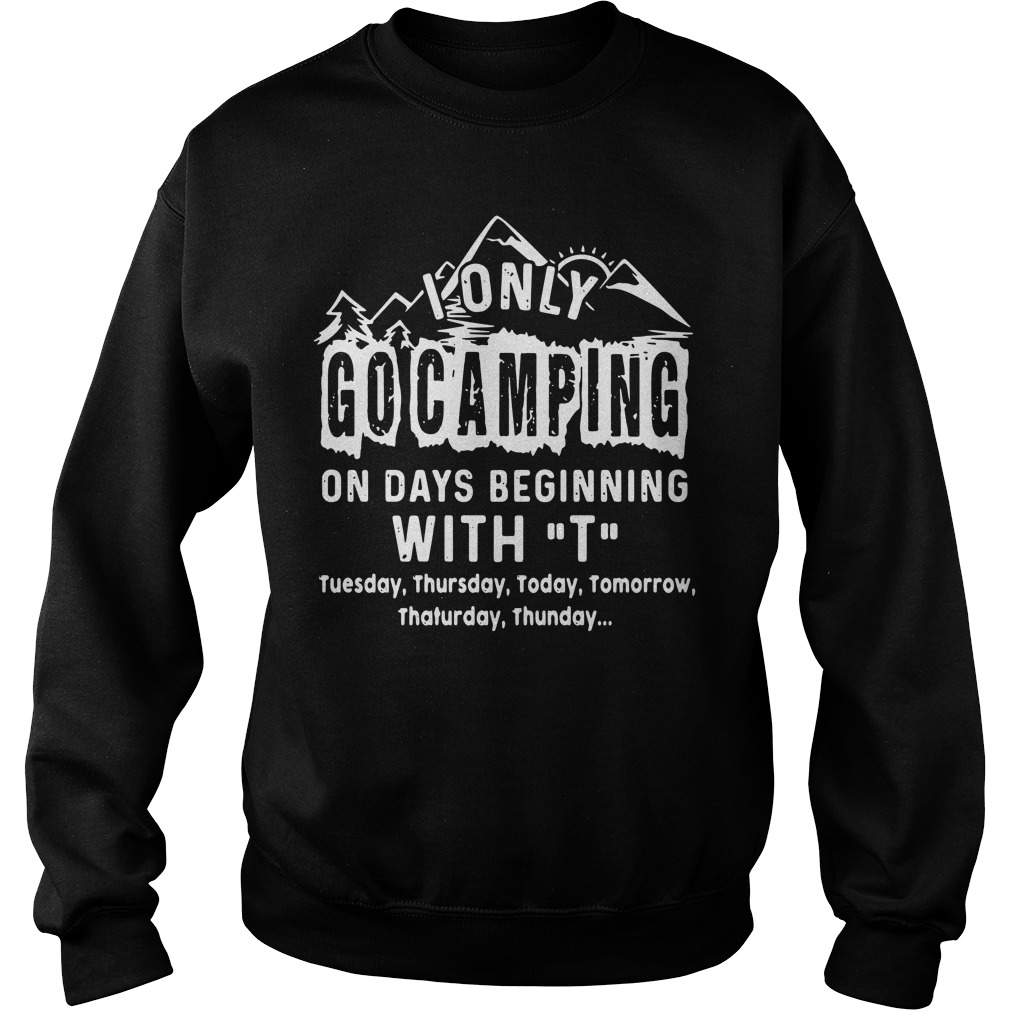 I only go camping on days beginning with T Sweater