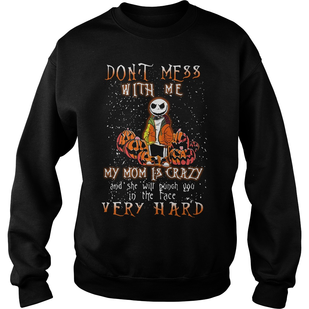 Halloween don't mess with me my mom is crazy Sweater