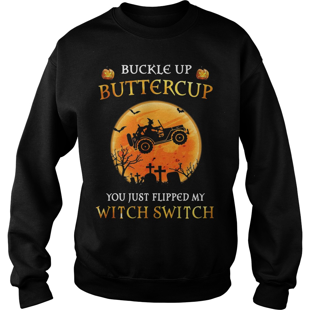 Halloween jeep buckle up buttercup you just flipped my witch switch Sweater