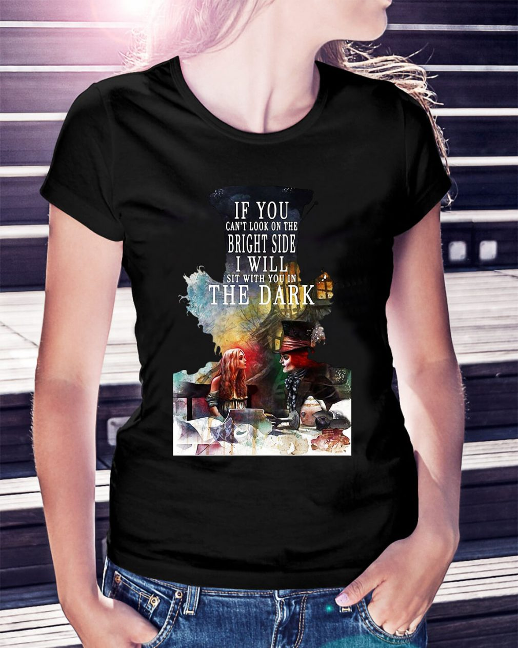 Hatter to Alice - If you can't look on the bright side Ladies Tee