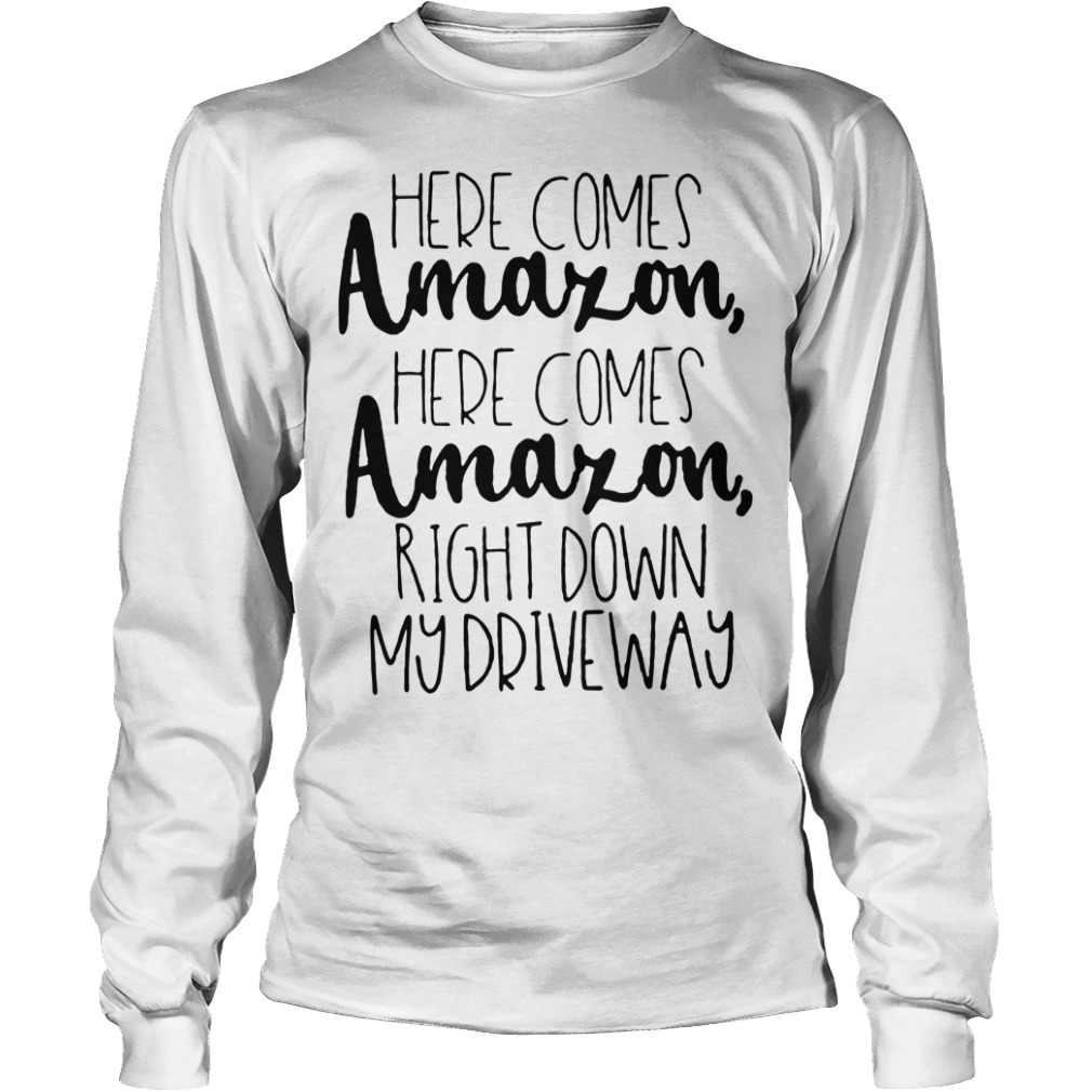 Here comes Amazon here comes Amazon right down Longsleeve Tee