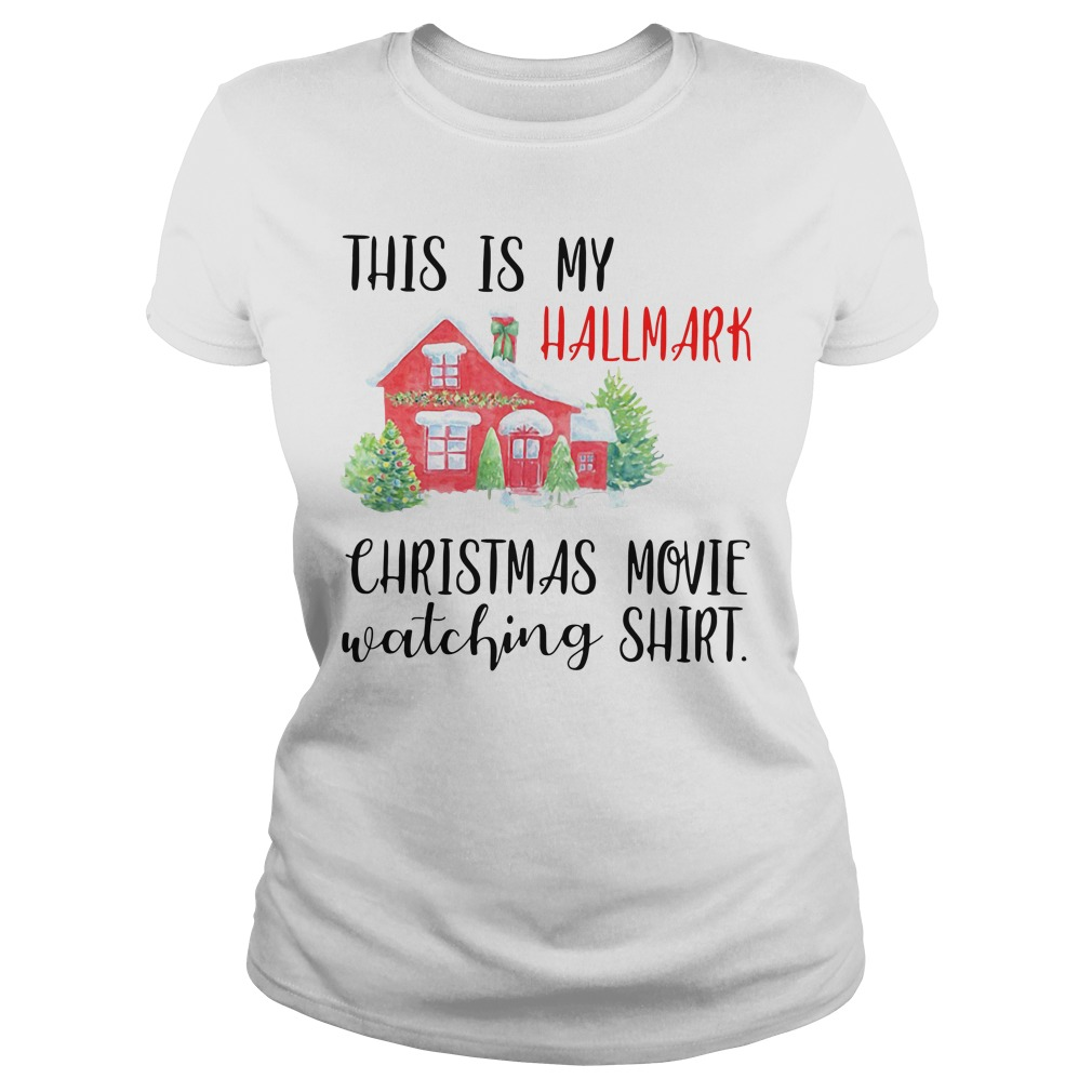 House this is my Hallmark Christmas movie watching Ladies Tee