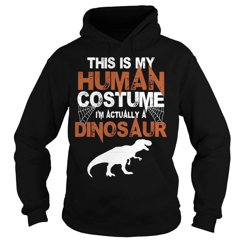 This is my house human costume I'm actually a Dinosaur Hoodie
