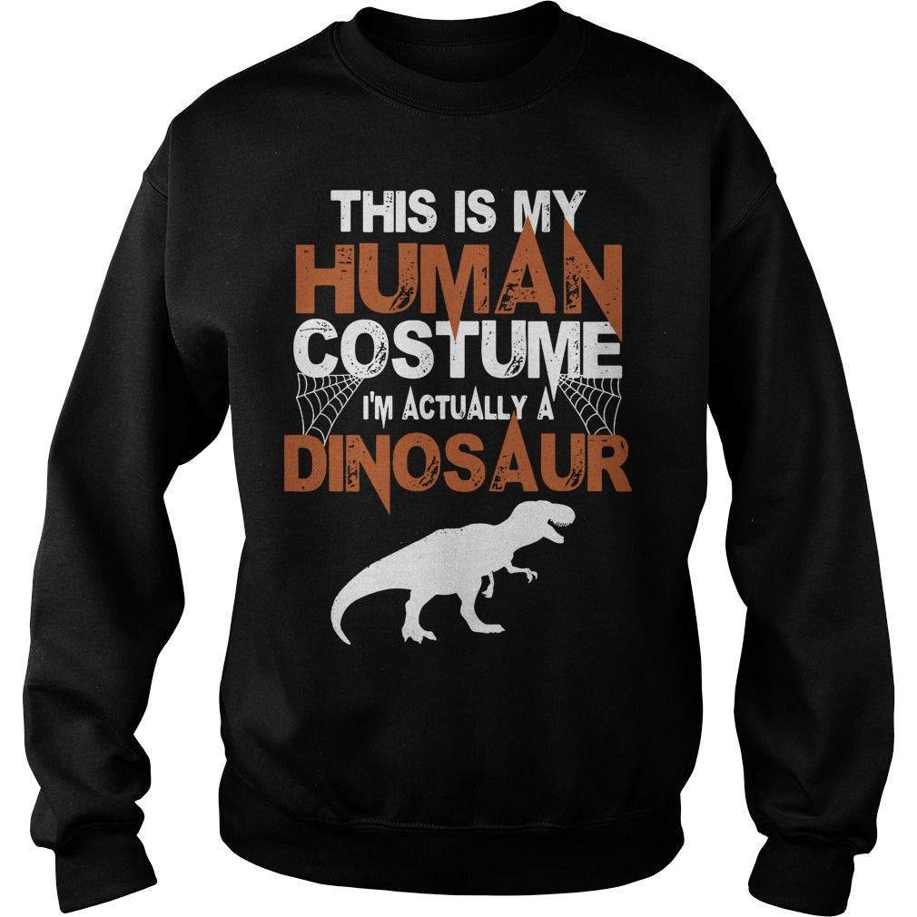 This is my house human costume I'm actually a Dinosaur Sweater